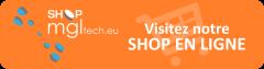 Visitez notre SHOP EN LIGNE shop.mgltech.eu